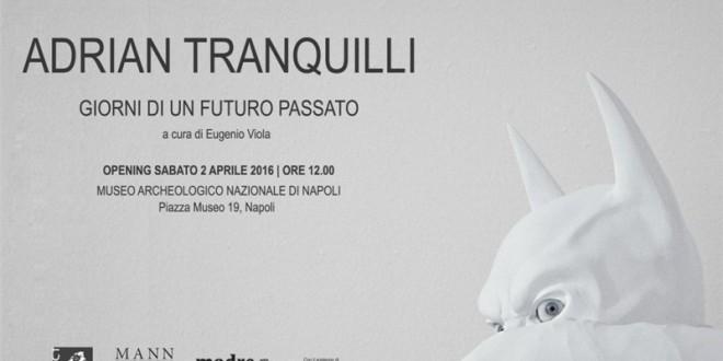 Adrian Tranquilli e i suoi eroi a Napoli